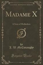 Madame X : A Story of Motherlove (Classic Reprint) by J. W. McConaughy (2015,...