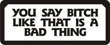 3 - Like That Is A Bad Thing Hard Hat Biker Helmet Sticker Bs604 3