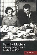 Family Matters: Ideas About the Family Since 1945 by Michael Peplar
