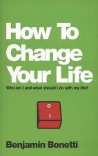How to Change Your Life : Who Am I and What Should I Do with My Life? by...