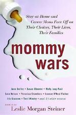 Mommy Wars by Leslie Morgan Steiner ( 2006 - Hardcover)
