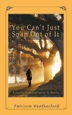 You Can't Just Snap Out of It : A Journey from Depression to Healing by...