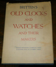 Old Clocks and Watches And Their Makers. Britten. 1956 Illustrated