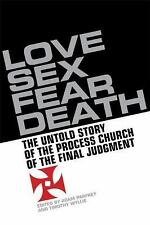 Love, Sex, Fear, Death: The Inside Story of The Process Church of the Final Jud