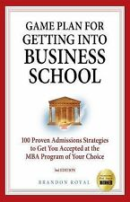 Game Plan for Getting into Business School : 100 Proven Admissions Strategies...