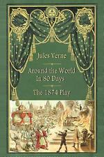 Around the World in 80 Days - the 1874 Play by Jules Verne and Adolphe...