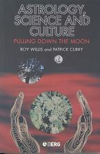 Astrology, Science and Culture : Pulling down the Moon by Roy Willis and...