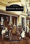 Images of America: Victorian Augusta by Earle G. Shettleworth and Earle G.,...