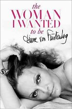 The Woman I Wanted to Be by Diane Von Furstenberg (2014, Hardcover)