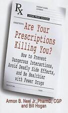 Are Your Prescriptions Killing You?: How to Prevent Dangerous Interactions, Avoi