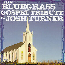 Bluegrass Gospel Tribute to Josh Turner by Various Artists (CD, Oct-2007, CMH...