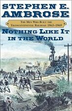 Nothing Like It in the World: The Men Who Built the Transcontinental Railroad, 1