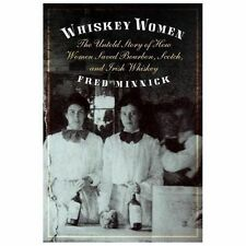 Whiskey Women : The Untold Story of How Women Saved Bourbon, Scotch, and...