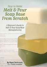 How to Make Melt and Pour Soap Base from Scratch : A Beginner's Guide to Melt...