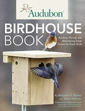 The Audubon Birdhouse Book~Building~Placing~Maintaining~For Numerous Species~NEW