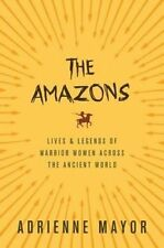 The Amazons: Lives and Legends of Warrior Women Across the Ancient World by Adri