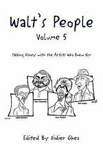 Walt's People : Talking Disney With the Artists Who Knew Him Vol. 5 by Didier...