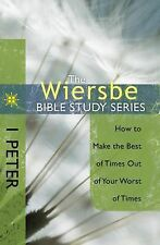 The Wiersbe Bible Study Series: 1 Peter: How to Make the Best of Times Out of Yo