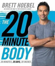 The 20-Minute Body : 20 Minutes, 20 Days, 20 Inches by Brett Hoebel (2015,...