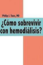 ¿Cómo Sobrevivir con Hemodiálisis? by Philip J. Tuso (2006, Paperback)