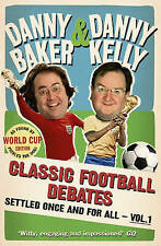 Classic Football Debates Settled Once and for All: v. 1 by Danny Baker, Danny...