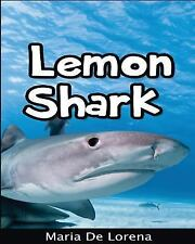 Lemon Shark: Children Pictures Book and Fun Facts about Lemon Shark by Maria...
