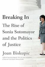 Breaking In: The Rise of Sonia Sotomayor and the Politics of Justice, Biskupic,