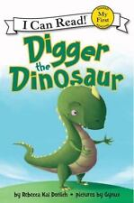 My First I Can Read: Digger the Dinosaur by Rebecca Kai Dotlich (2013,...