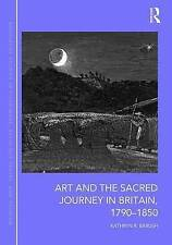 Art and the Sacred Journey in Britain, 1790-1850, Kathryn Barush