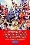 NEW - The Monarchy and the British Nation, 1780 to the Present