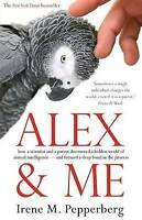 Alex and Me: How a Scientist and a Parrot Discovered a Hidden World of Animal...