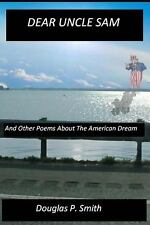 Dear Uncle Sam : And Other Poems about the American Dream by Douglas Smith...