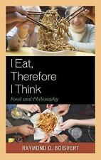 I Eat Therefore I Think : Food and Philosophy by Raymond D. Boisvert (2016,...
