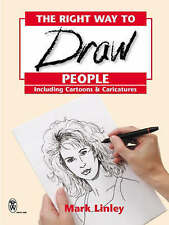 The Right Way to Draw People: Including Cartoons and Caricatures