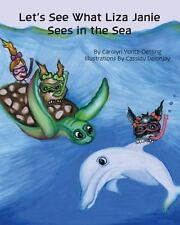 Let's See What Liza Janie Sees in the Sea by Carolyn Yontz-Oetting (2013,...