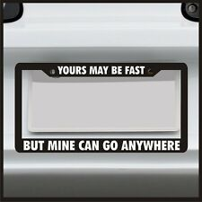 Yours May be Fast But Mine can go anywhere License Plate frame Decal for Jeep