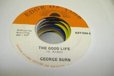 Country Nm! 45 George Burn - The Good Life / Haven'T Done It Yet On Edge Of Time