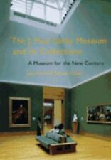 The J. Paul Getty Museum and Its Collections : A Museum for the New Century...