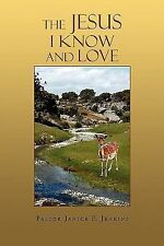 The Jesus I Know and Love by Janice F. Jenkins (2009, Paperback)