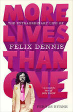 Very Good, More Lives Than One: The Extraordinary Life of Felix Dennis, Byrne, F