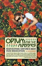 Opium for the Masses : Harvesting Nature's Best Pain Medication by Jim...