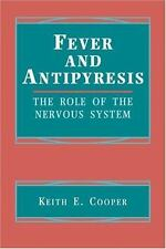 Fever and Antipyresis : The Role of the Nervous System by Keith E. Cooper...