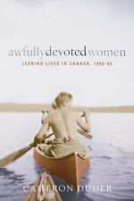Awfully Devoted Women: Lesbian Lives in Canada, 1900-65 (Sexuality Studies)