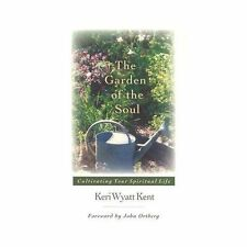 The Garden of the Soul : Cultivating Your Spiritual Life by Keri Wyatt Kent...