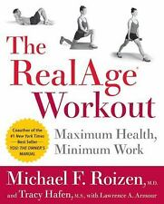 The RealAge Workout : Maximum Health, Minimum Work by Michael F. Roizen and...