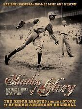 Shades of Glory : The Negro Leagues and the Story of African-American Baseball …