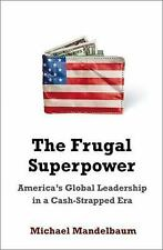 The Frugal Superpower: America's Global Leadership in a Cash-Strapped Era