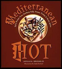 Mediterranean Hot: Spicy Recipes from Southern Italy, Greece, Turkey & North Af