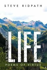 A Walk Through Life : Poems of Virtue by Steve Ridpath (2015, Hardcover)