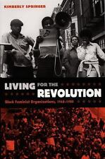 Living for the Revolution : Black Feminist Organizations, 1968-1980 by...